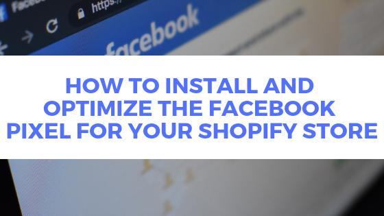 How to Install and Optimize the Facebook Pixel to Your Shopify Store