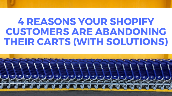 4 Reasons Your Shopify Customers are Abandoning their Carts (With Solutions)