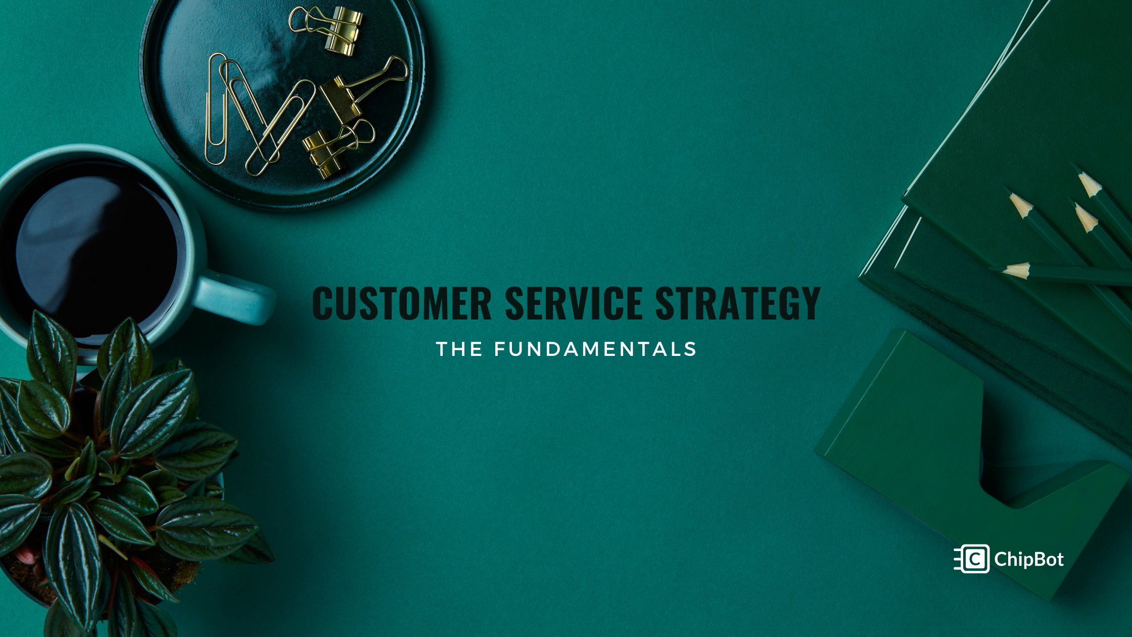 A Complete Guide to the Fundamentals of Customer Service Strategy