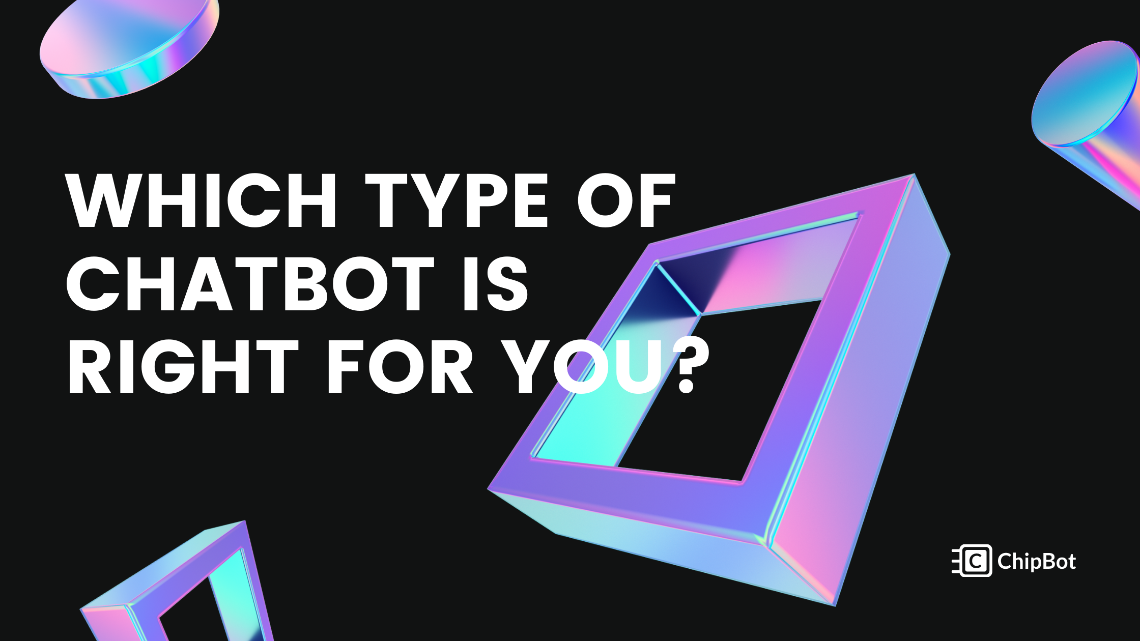 How to Distinguish Which Type of Chatbot is Right For You