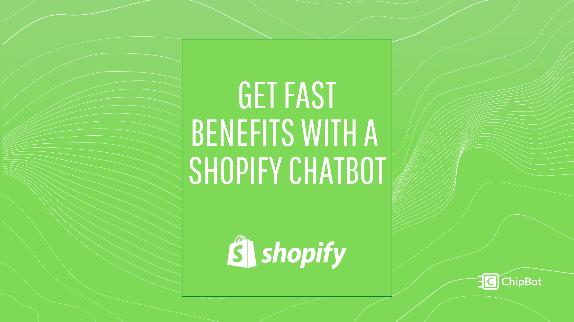 Get Fast Benefits with a Shopify Chatbot