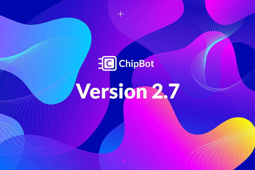 ChipBot Update v2.7 – A New Way to Jumpstart Your Conversion Rates