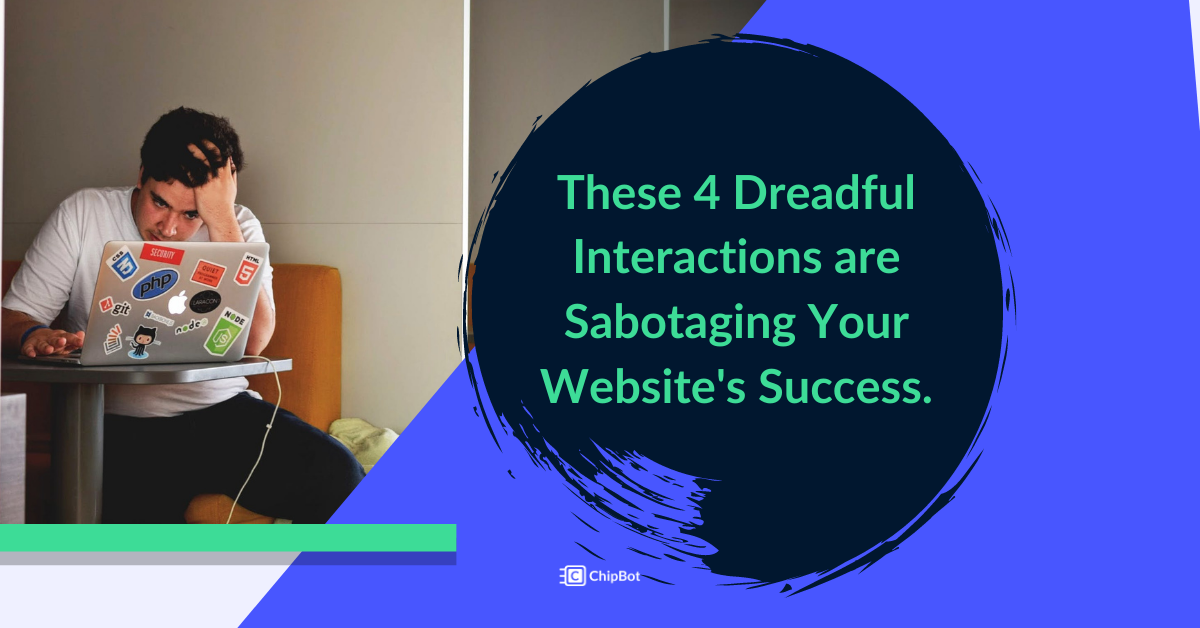 These 4 Dreadful Interactions Are Sabotaging Your Website. Here's How to Solve Them…
